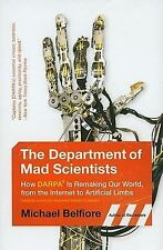 The Department of Mad Scientists : How DARPA Is Remaking Our World, from the...