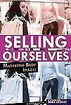 Selling Ourselves: Marketing Body Images (Exploring Media Literacy (Compass Poin