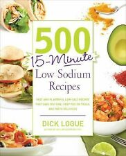 500 15-Minute Low Sodium Recipes : Fast and Flavorful Low-Salt Recipes That...