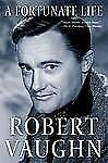 A Fortunate Life by Robert Vaughn (2009, Paperback)