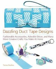 Dazzling Duct Tape Designs: Fashionable Accessories, Adorable Décor, a-ExLibrary