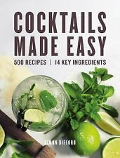 Cocktails Made Easy : 500 Recipes, 14 Key Ingredients by Simon Difford (2016,...