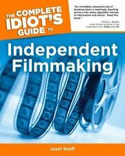 The Complete Idiot's Guide to Independent Filmmaking by Josef Steiff (2005, Pap…
