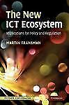 The New ICT Ecosystem : Implications for Policy and Regulation by Martin...