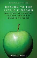 Return to the Little Kingdom: Steve Jobs, the creation of Apple, and how it chan