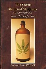 The Secrets Medicinal Marijuana Guide for Patients Those Who Care for Them by Ha