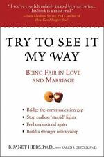 Try to See It My Way: Being Fair in Love and Marriage Hibbs Ph.D., B. Janet, Ge