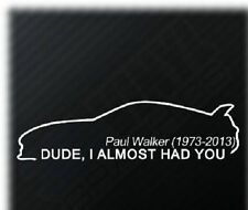 2 x Dude I almost had you Paul Walker jdm tuning Decal Sticker Decals 18 cm