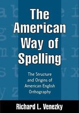 The American Way of Spelling: The Structure and Origins of American English Orth