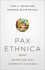 Pax Ethnica: Where and How Diversity Succeeds, Brysac, Shareen Blair, Meyer, Kar