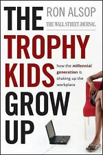 The Trophy Kids Grow Up: How the Millennial Generation is Shaking Up the Workpla