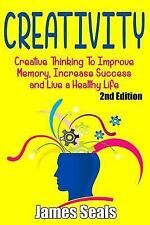 Creativity: Creative Thinking to Improve Memory, Increase Success and Live a...