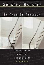 If This Be Treason: Translation and Its Dyscontents, A Memoir, Rabassa, Gregory,