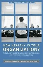 How Healthy Is Your Organization?: The Leader's Guide to Curing Corporate Dise..