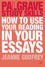 How to Use your Reading in your Essays (Palgrave Study Skills), Godfrey, Jeanne,