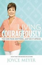 Living Courageously : You Can Face Anything, Just Do It Afraid by Joyce Meyer...
