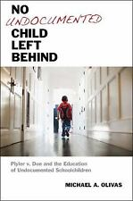 No Undocumented Child Left Behind : Plyler V. Doe and the Education of...