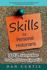 Skills for Personal Historians : 102 Savvy Ideas to Boost Your Expertise by...