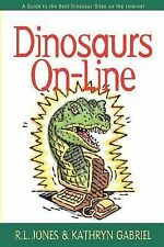 Dinosaurs On-Line : A Guide to the Best Dinosaur Sites on the Internet by R....