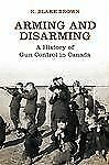 Arming and Disarming : A History of Gun Control in Canada by The Osgoode...