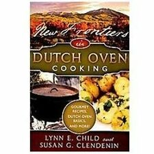 New Frontiers in Dutch Oven Cooking by Lynn Child and Susan Clendenin (2009,...