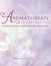 Aromatherapy Anointing Oils : Spiritual Blessings, Ceremonies and...