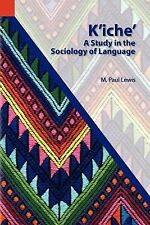 Kiche : A Study in the Sociology of Language Vol. 6 by M. Paul Lewis (2001,...