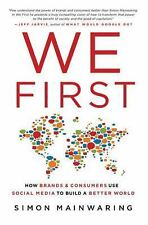 We First: How Brands and Consumers Use Social Media to Build a Better World - Ma