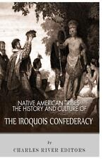 Native American Tribes: the History and Culture of the Iroquois Confederacy...