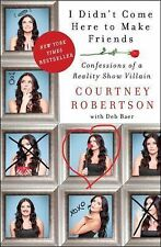 I Didn't Come Here to Make Friends : Confessions of a Reality Show Villain by...
