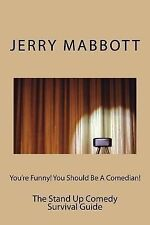 You're Funny! You Should Be a Comedian! : The Stand up Comedy Survival Guide...