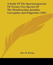 A Study of the Spermatogenesis of Twenty-Two Species of the Membracidae,...