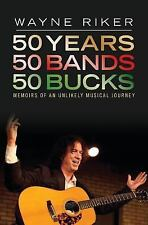 50 Years 50 Bands 50 Bucks : Memoirs of an Unlikely Musical Journey by Wayne...