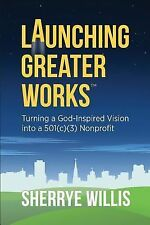Chat Ser.: Launching Greater Works : Turning a God-Inspired Vision into a...