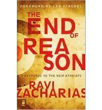 The End of Reason : A Response to the New Atheists by Ravi Zacharias (2008,...