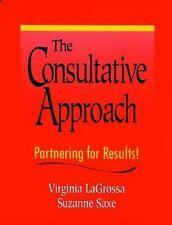 The Consultative Approach : Partnering for Results! by Virginia LaGrossa and...