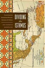 Dividing the Isthmus: Central American Transnational Histories, Literatures, and