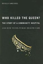 Who Killed the Queen?: The Story of a Community Hospital and How to Fix Public H