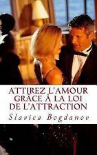 Attirez l'Amour Grâce à la Loi de L'Attraction : Rencontrez l'homme Ou la...