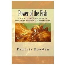 Power of the Fish : Your A-Z Self Help Book on Emotions and Life...