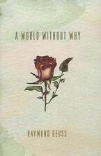 A World Without Why by Raymond Geuss (2014, Hardcover)
