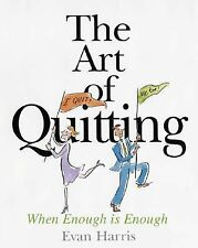 The Art of Quitting : When Enough Is Enough by Evan Harris (2004, Paperback)