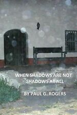 When Shadows Are Not Shadows at All by Paul Rogers (2014, Paperback)