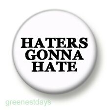 Haters Gonna Hate 1 Inch / 25mm Pin Button Badge Hipster Swag Hustla Gangsta Fun