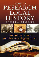 How to Research Local History, 2nd edition - Find out all about your house, vill