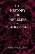 The History of Heresies and Their Refutation by St. Alphonsus Liguori (2005,...