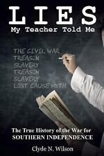 Lies My Teacher Told Me : The True History of the War for Southern...