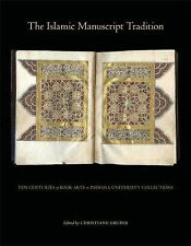 The Islamic Manuscript Tradition : Ten Centuries of Book Arts in Indiana...