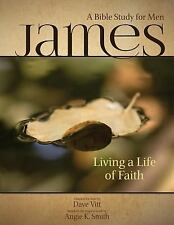 James - Living a Life of Faith : A Bible Study for Men by Angie K. Smith...