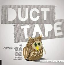 Duct Tape : 101 Adventurous Ideas for Art, Jewelry, Flowers, Wallets and More